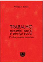 Trabalho, questão social e serviço social - 2ª edição revisada e ampliada